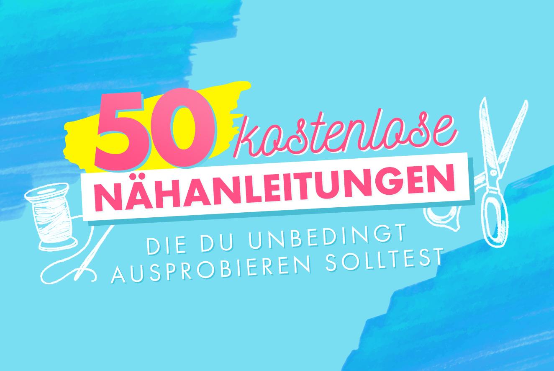 50 kostenlose Nähanleitungen, die du unbedingt ausprobieren solltest